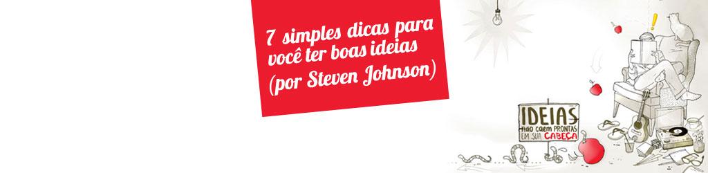 7 simples dicas para ter boas ideias (por Steven Johnson)