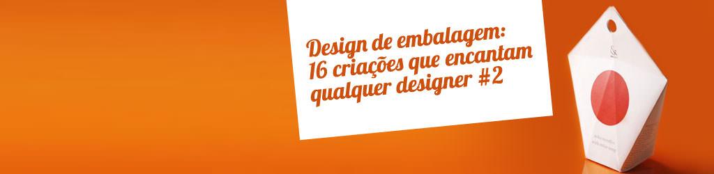 Design de embalagem: 16 inspirações que encantam qualquer pessoa